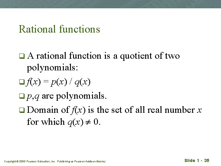 Rational functions q. A rational function is a quotient of two polynomials: q f(x)
