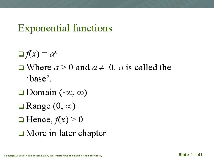 Exponential functions q f(x) = ax q Where a > 0 and a 0.
