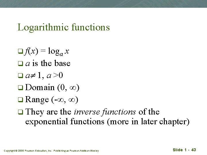 Logarithmic functions q f(x) = loga x q a is the base q a