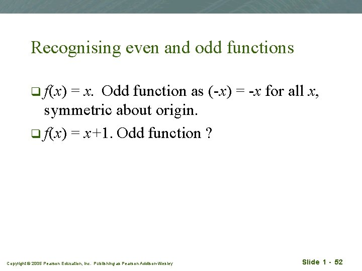 Recognising even and odd functions q f(x) = x. Odd function as (-x) =