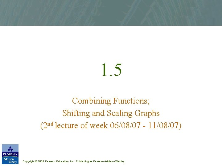1. 5 Combining Functions; Shifting and Scaling Graphs (2 nd lecture of week 06/08/07