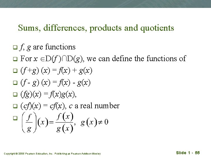Sums, differences, products and quotients q q q f, g are functions For x