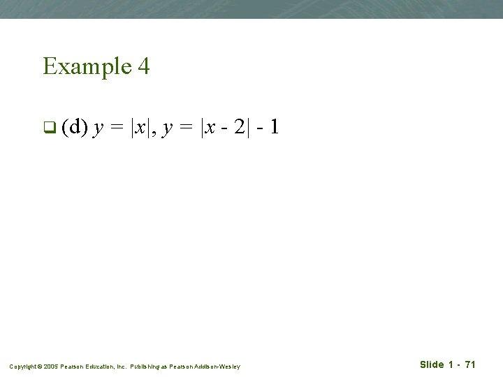 Example 4 q (d) y = |x|, y = |x - 2| - 1