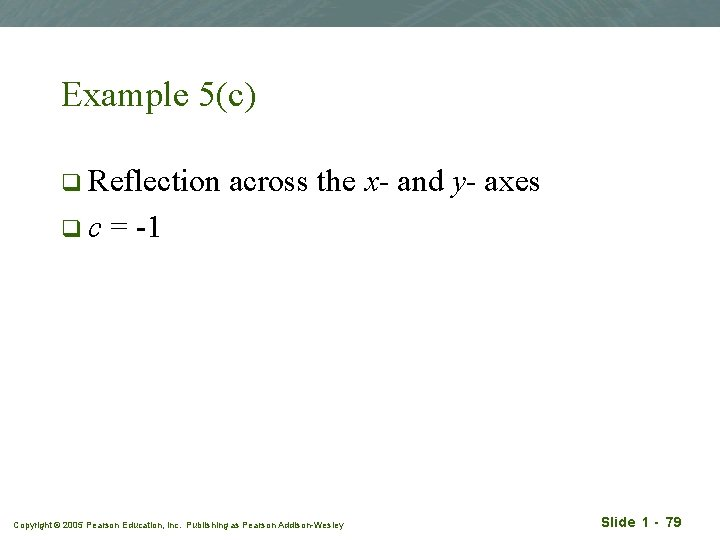 Example 5(c) q Reflection qc across the x- and y- axes = -1 Copyright
