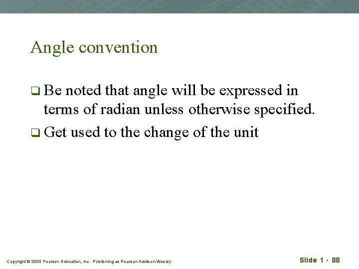 Angle convention q Be noted that angle will be expressed in terms of radian