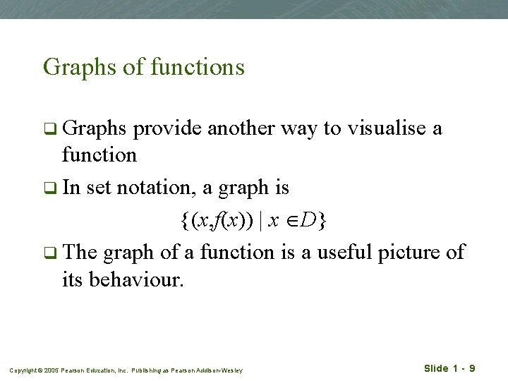 Graphs of functions q Graphs provide another way to visualise a function q In