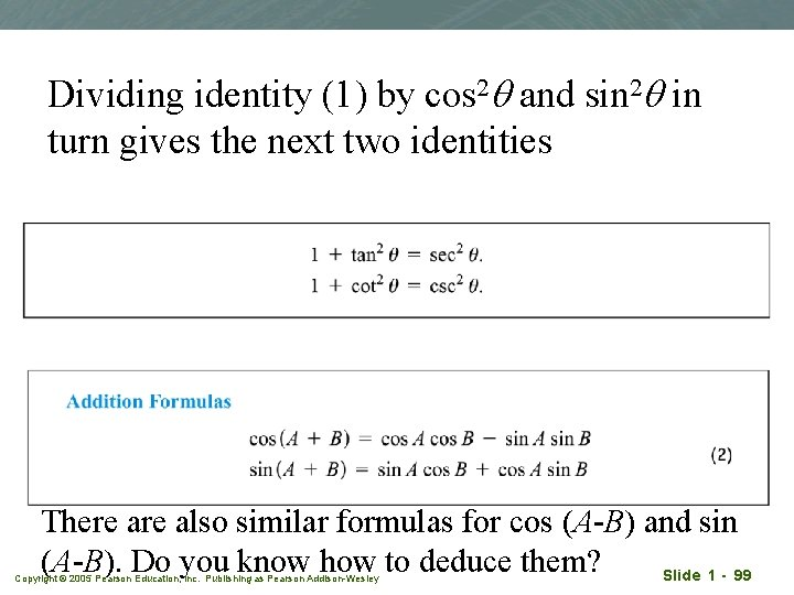 Dividing identity (1) by cos 2 q and sin 2 q in turn gives