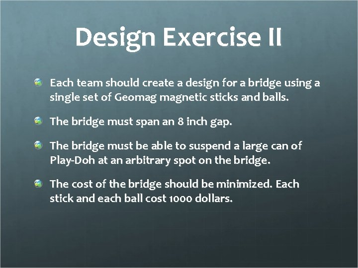 Design Exercise II Each team should create a design for a bridge using a