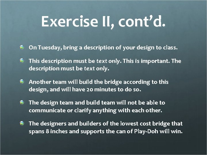 Exercise II, cont'd. On Tuesday, bring a description of your design to class. This