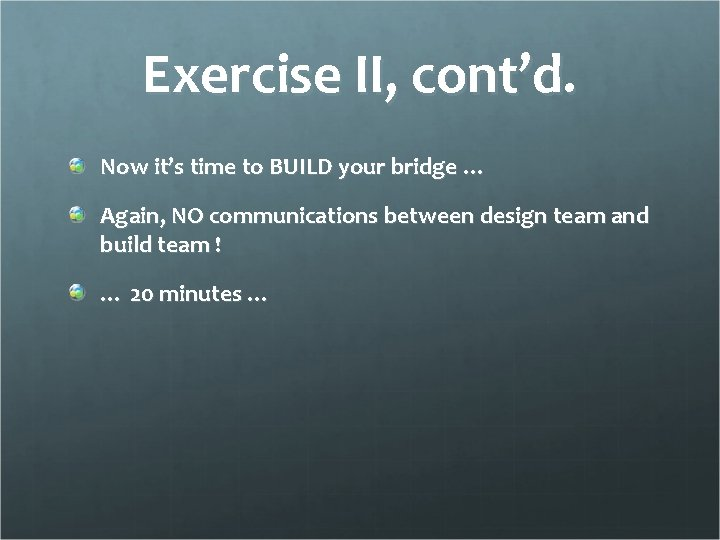 Exercise II, cont'd. Now it's time to BUILD your bridge … Again, NO communications