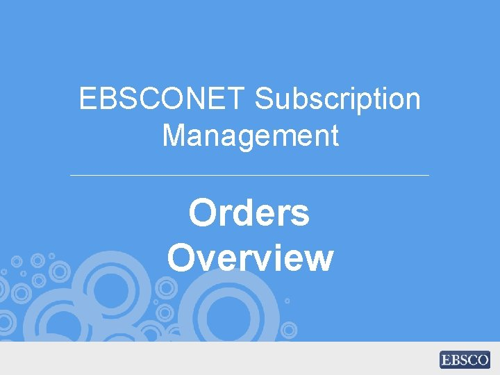 EBSCONET Subscription Management Orders Overview
