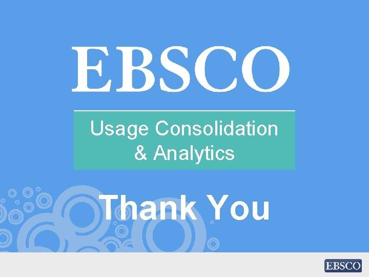 Usage Consolidation & Analytics Thank You