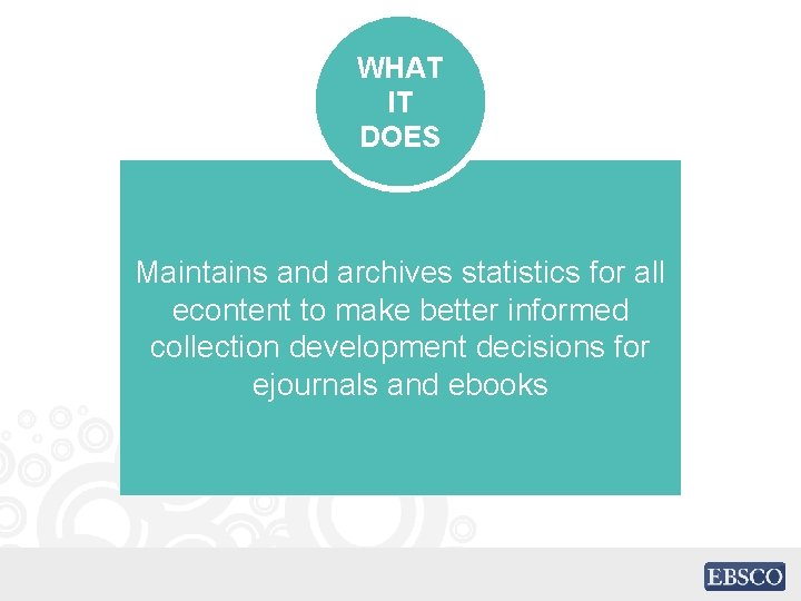 WHAT IT DOES Maintains and archives statistics for all econtent to make better informed