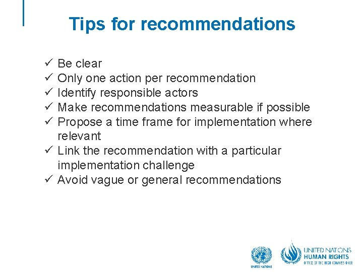 Tips for recommendations ü ü ü Be clear Only one action per recommendation Identify