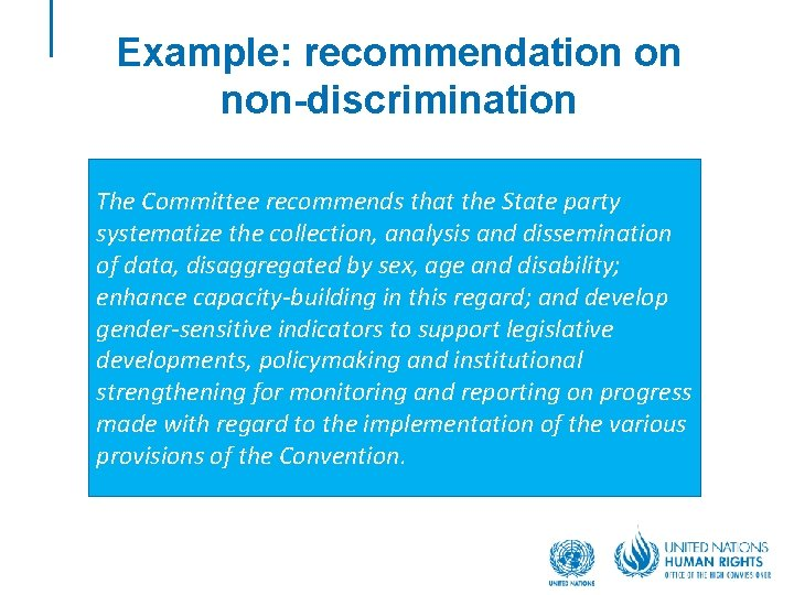 Example: recommendation on non-discrimination The Committee recommends that the State party systematize the collection,