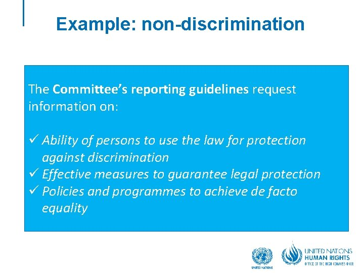 Example: non-discrimination The Committee's reporting guidelines request information on: ü Ability of persons to