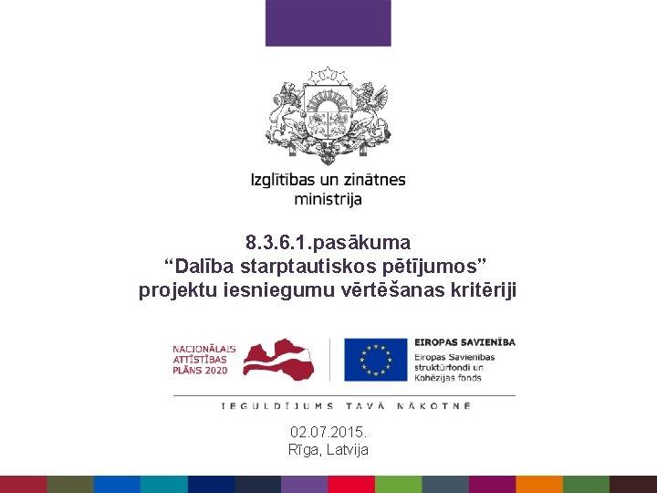 """8. 3. 6. 1. pasākuma """"Dalība starptautiskos pētījumos"""" projektu iesniegumu vērtēšanas kritēriji 02. 07."""