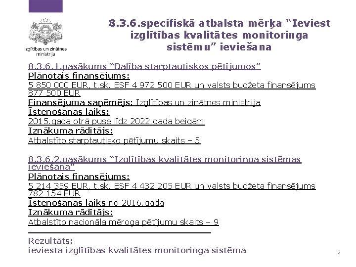 """8. 3. 6. specifiskā atbalsta mērķa """"Ieviest izglītības kvalitātes monitoringa sistēmu"""" ieviešana 8. 3."""