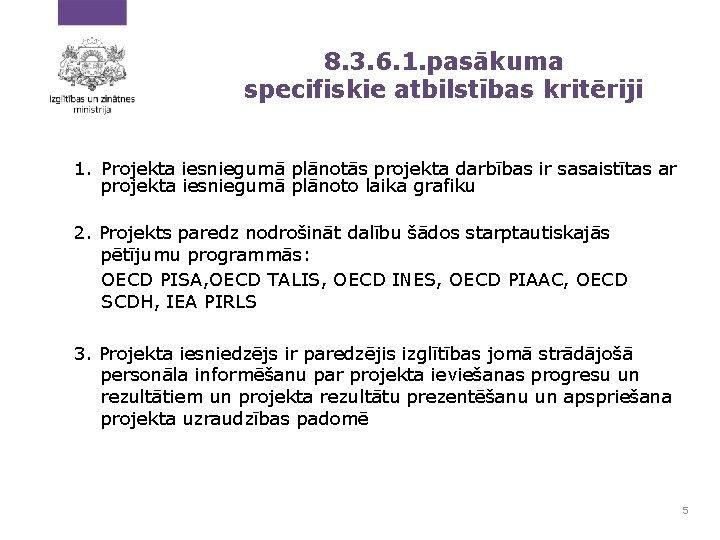 8. 3. 6. 1. pasākuma specifiskie atbilstības kritēriji 1. Projekta iesniegumā plānotās projekta darbības