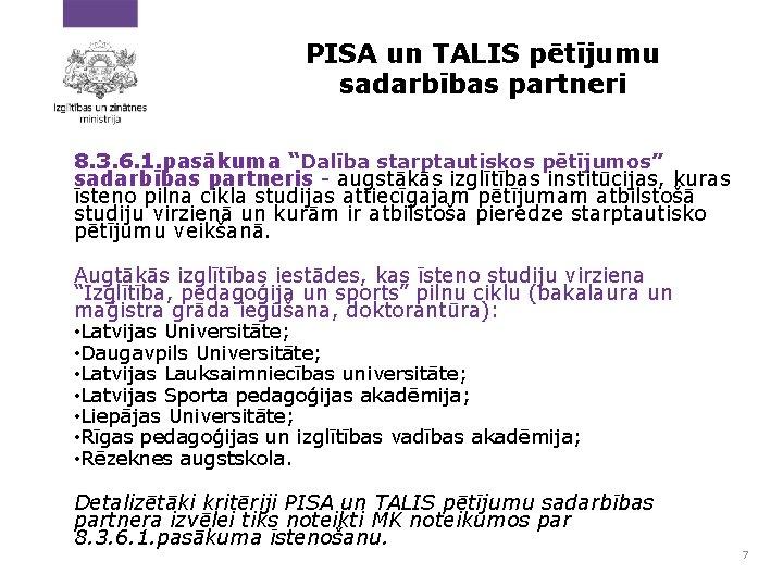 """PISA un TALIS pētījumu sadarbības partneri 8. 3. 6. 1. pasākuma """"Dalība starptautiskos pētījumos"""""""
