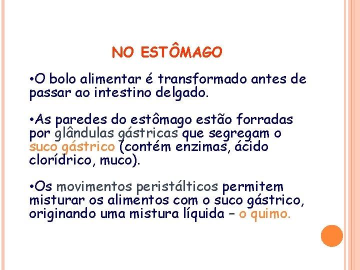 NO ESTÔMAGO • O bolo alimentar é transformado antes de passar ao intestino delgado.