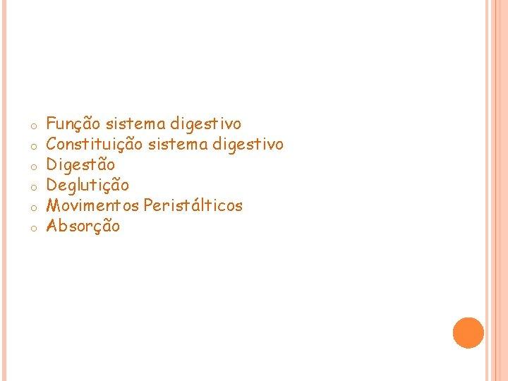 o o o Função sistema digestivo Constituição sistema digestivo Digestão Deglutição Movimentos Peristálticos Absorção