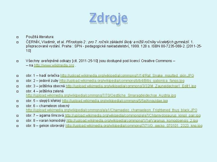 Zdroje � � Použitá literatura: ČERNÍK, Vladimír, et al. Přírodopis 2 : pro 7.