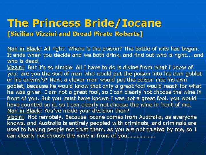 The Princess Bride/Iocane [Sicilian Vizzini and Dread Pirate Roberts] Man in Black: All right.