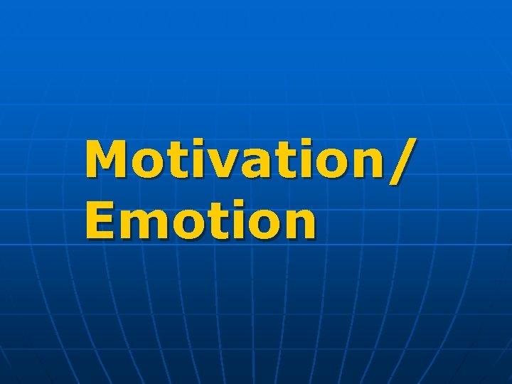 Motivation/ Emotion