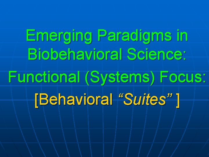 "Emerging Paradigms in Biobehavioral Science: Functional (Systems) Focus: [Behavioral ""Suites"" ]"