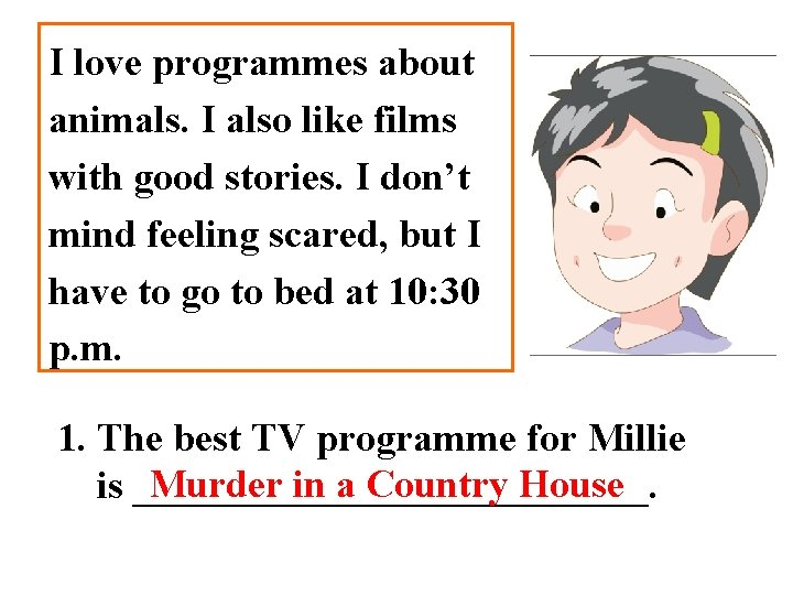 I love programmes about animals. I also like films with good stories. I don't