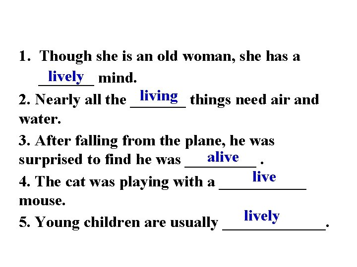 1. Though she is an old woman, she has a lively mind. _______ living