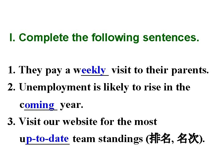 I. Complete the following sentences. eekly visit to their parents. 1. They pay a