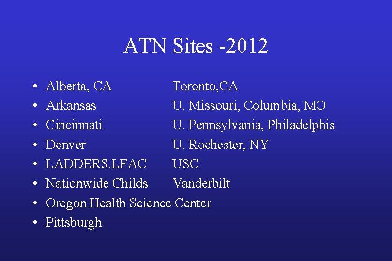 ATN Sites -2012 • • Alberta, CA Toronto, CA Arkansas U. Missouri, Columbia, MO