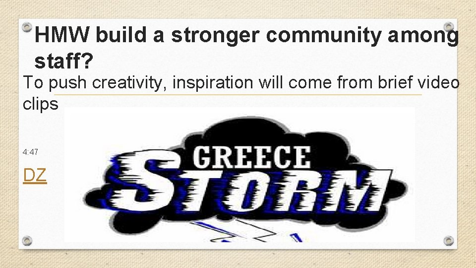 HMW build a stronger community among staff? To push creativity, inspiration will come from