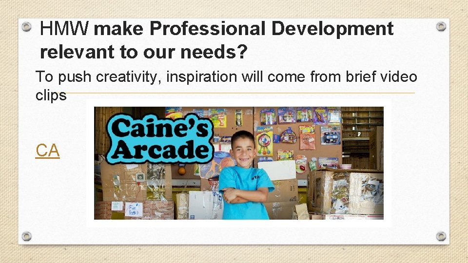 HMW make Professional Development relevant to our needs? To push creativity, inspiration will come