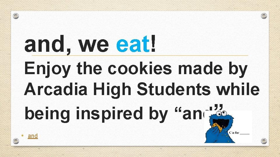 and, we eat! Enjoy the cookies made by Arcadia High Students while being inspired