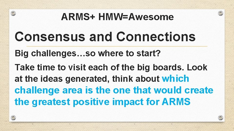 ARMS+ HMW=Awesome Consensus and Connections Big challenges…so where to start? Take time to visit
