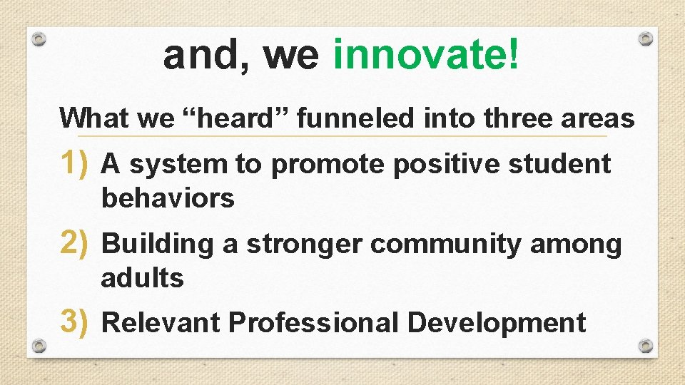"""and, we innovate! What we """"heard"""" funneled into three areas 1) A system to"""