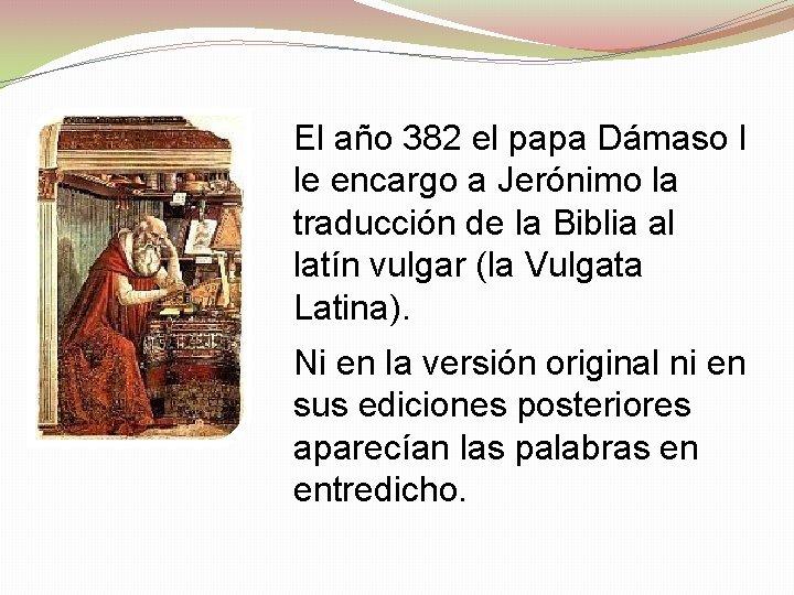 El año 382 el papa Dámaso I le encargo a Jerónimo la traducción de