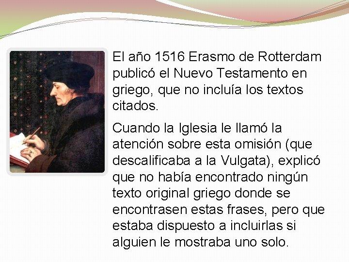 El año 1516 Erasmo de Rotterdam publicó el Nuevo Testamento en griego, que no