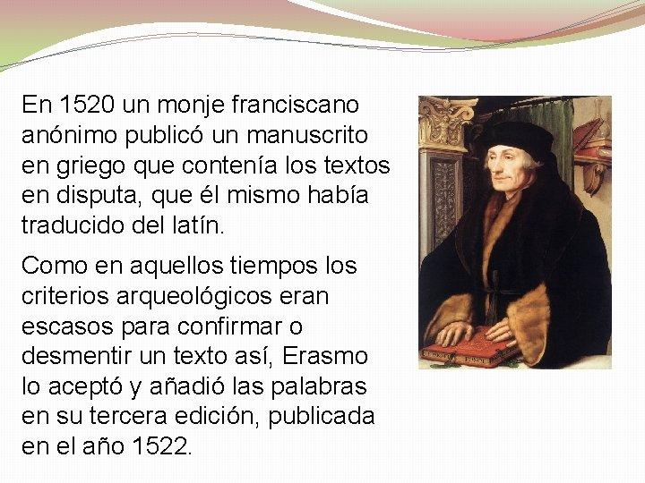 En 1520 un monje franciscano anónimo publicó un manuscrito en griego que contenía los