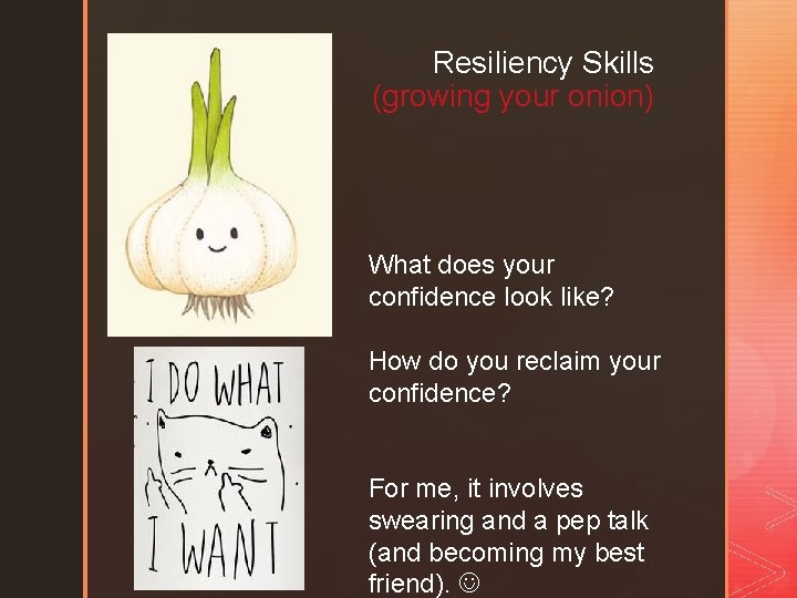 Resiliency Skills (growing your onion) What does your confidence look like? How do you