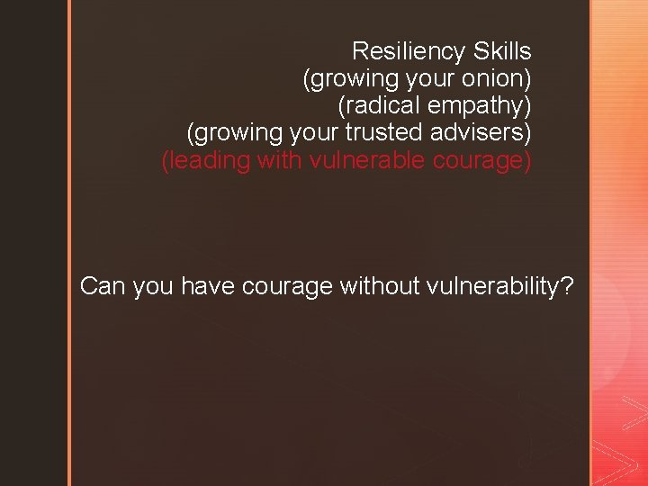 Resiliency Skills (growing your onion) (radical empathy) (growing your trusted advisers) (leading with vulnerable