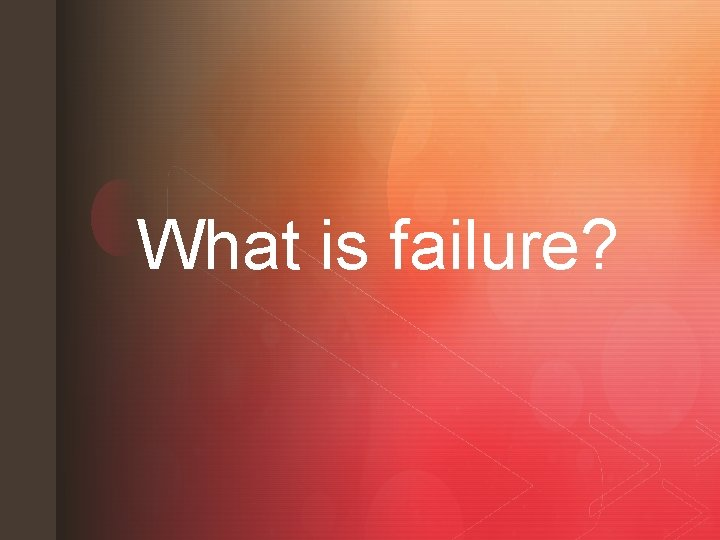 z What is failure? z