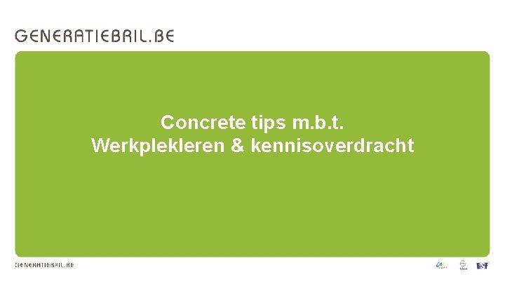 Concrete tips m. b. t. Werkplekleren & kennisoverdracht