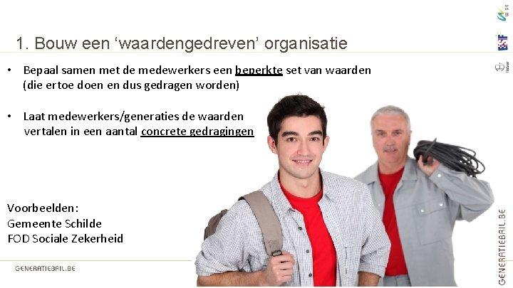 1. Bouw een 'waardengedreven' organisatie • Bepaal samen met de medewerkers een beperkte set