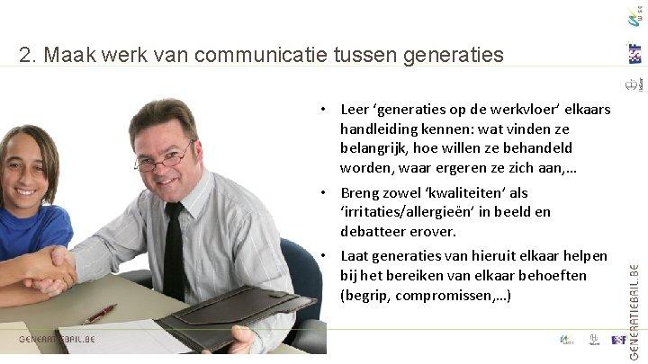 2. Maak werk van communicatie tussen generaties • Leer 'generaties op de werkvloer' elkaars