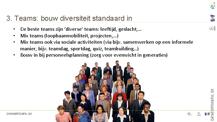 3. Teams: bouw diversiteit standaard in • De beste teams zijn 'diverse' teams: leeftijd,