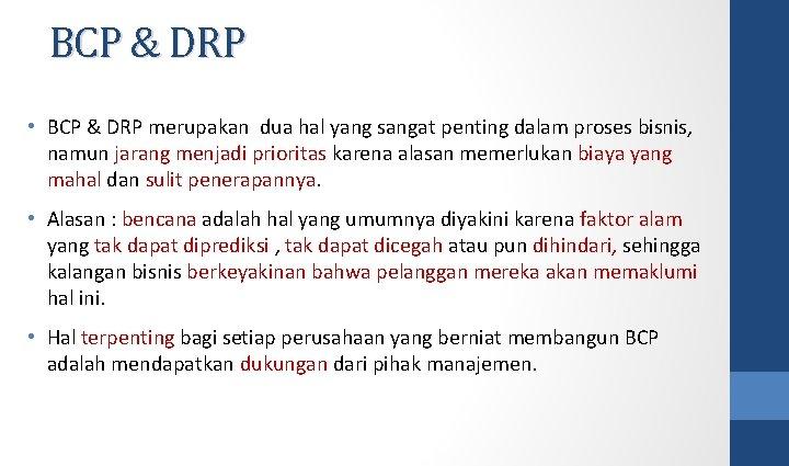 BCP & DRP • BCP & DRP merupakan dua hal yang sangat penting dalam